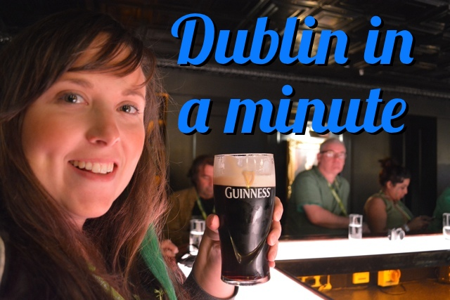 Dublin in a Minute – Things To Do