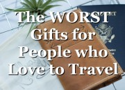 The Worst Gifts for People who Love to Travel